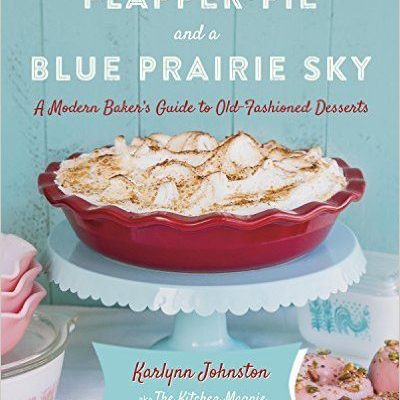 Flapper Pie & A Blue Prairie Sky – My Cookbook is Ready to Order!