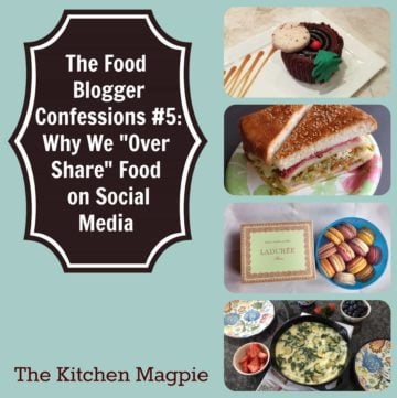 """The Food Blogger Confessions #5: Why We """"Over Share"""" Food on Social Media"""