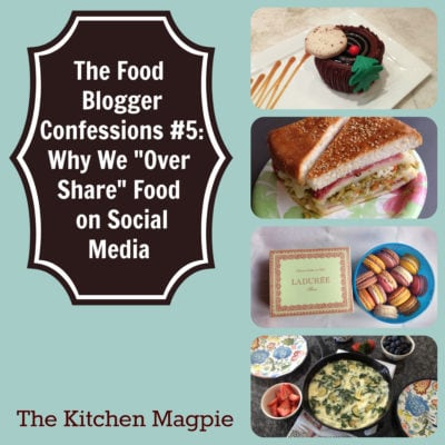 "The Food Blogger Confessions #5: Why We ""Over Share"" Food on Social Media"