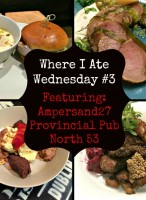 Where I Ate Wednesdays – Podcast 3: Ampersand 27, Provincial Pub & North 53