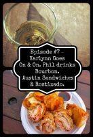 Episode #7 – Karlynn Goes On & On. Phil drinks Bourbon. Austin Sandwiches & Rostizado.