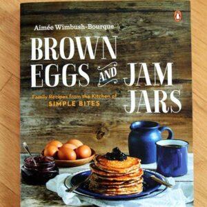 The Brown Eggs & Jam Jars Cookbook